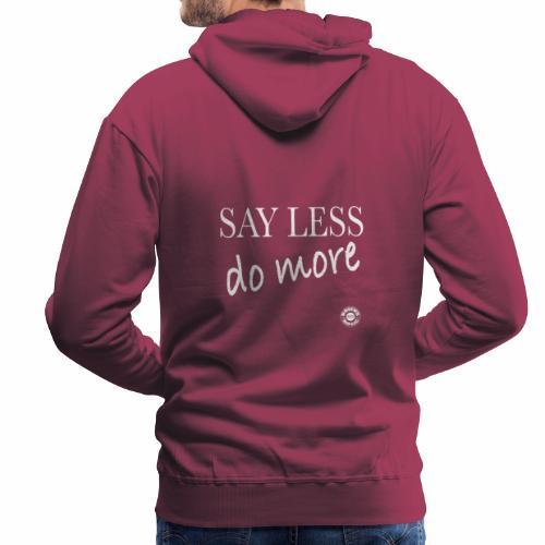 Say less, DO more!!! - Felpa con cappuccio premium da uomo