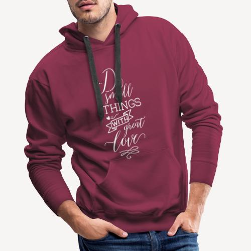 DO SMALL THINGS WITH GREAT LOVE - Men's Premium Hoodie