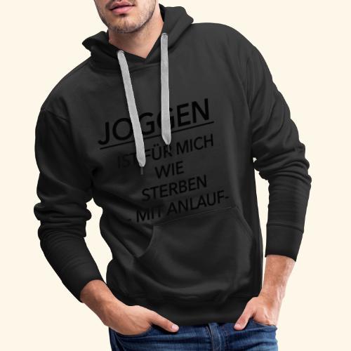 Joggen ist für mich wie Sterben mit Anlauf - Männer Premium Hoodie