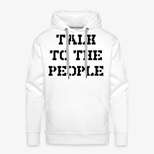 Talk to the people - schwarz - Männer Premium Hoodie