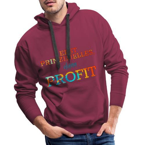 Erst Prinzipielles, dann Profit - Men's Premium Hoodie