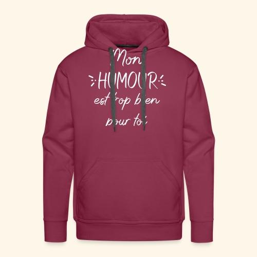 Mon humour est trop bien pour toi - Sweat-shirt à capuche Premium pour hommes