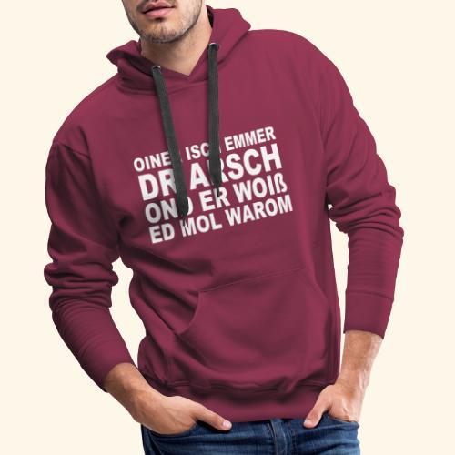 oiner isch emmer dr arsch - Männer Premium Hoodie