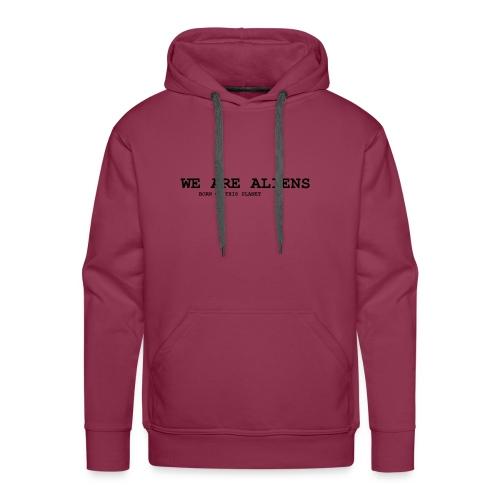 WE ARE ALIENS - born on this planet - Männer Premium Hoodie