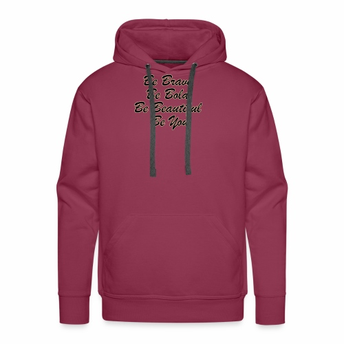 Be Brave Be Bold Be Beautiful Be You - Men's Premium Hoodie