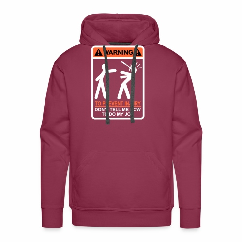 WARNING Don t Tell Me How To Do My Job (WO) - Mannen Premium hoodie