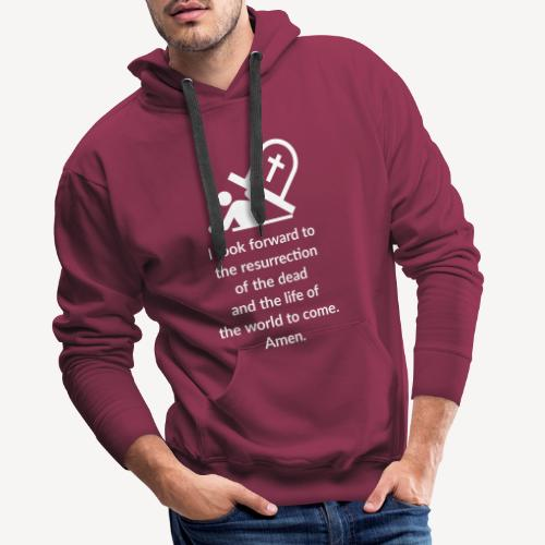 I LOOK FORWARD TO THE RESURRECTION OF THE DEAD - Men's Premium Hoodie