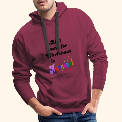 All i want for christmas is Karneval - Männer Premium Hoodie