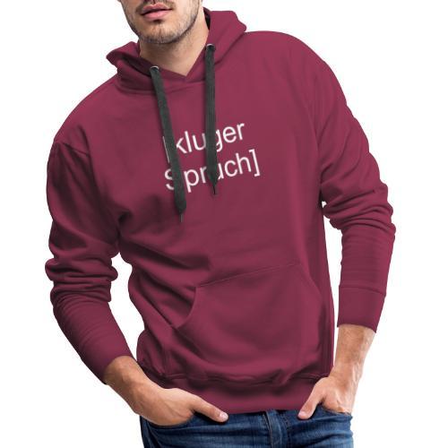 Kluger Spruch (weiß) - Männer Premium Hoodie