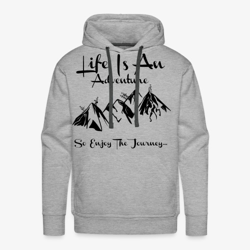 Life Is An Adventure So Enjoy The Journey Design - Men's Premium Hoodie