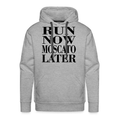 run now moscato later - Männer Premium Hoodie
