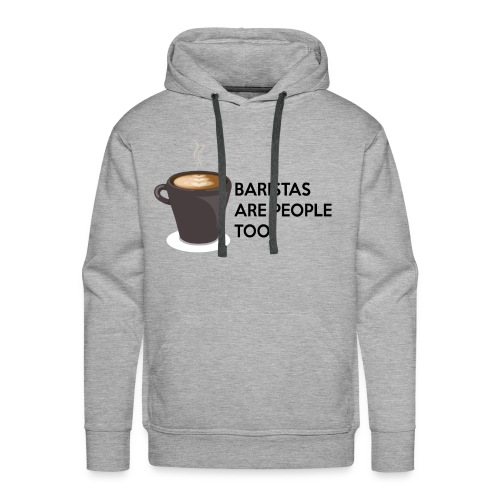 Baristas are people too - Men's Premium Hoodie