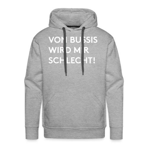 Von Bussis wird mir schlecht! - Männer Premium Hoodie