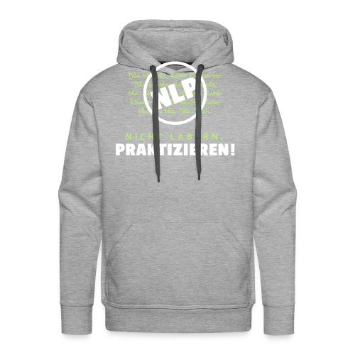 NLP - Nicht labern, praktizieren! - Männer Premium Hoodie
