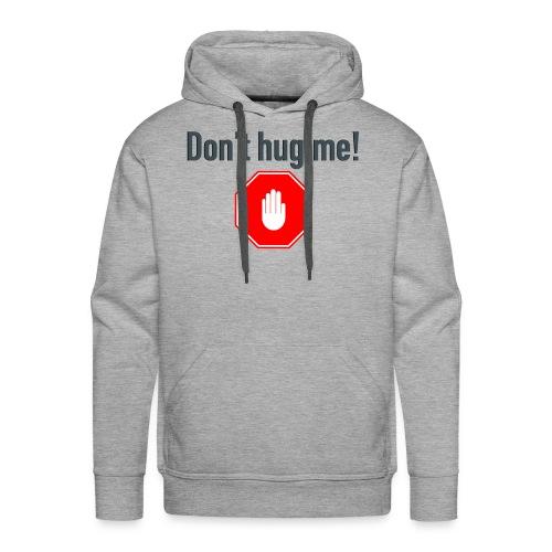 Don't hug me! - Premium hettegenser for menn