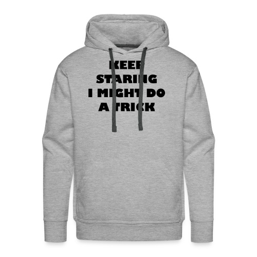 Keep staring i might do a trick2 - Mannen Premium hoodie