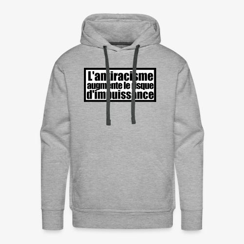 L'ANTIRACISME AUGMENT LE RISQUE D'IMPUISSANCE - Sweat-shirt à capuche Premium pour hommes