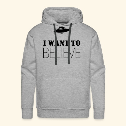 I Want To Believe - Sudadera con capucha premium para hombre