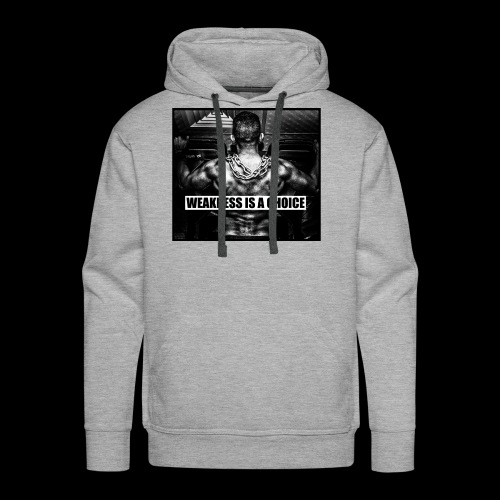 Weakness Is A Choice Standard - Männer Premium Hoodie