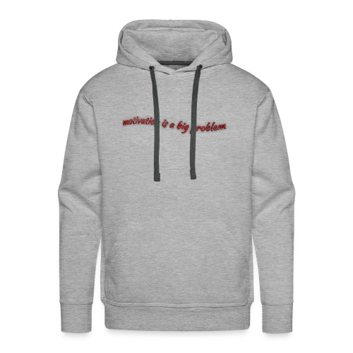 motivation is a big problem - Männer Premium Hoodie