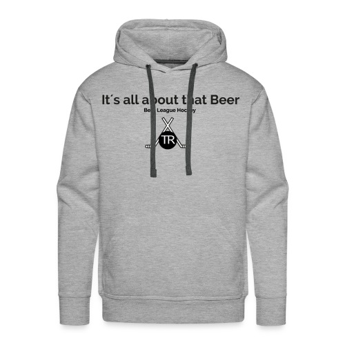 Its all about that beer - Männer Premium Hoodie