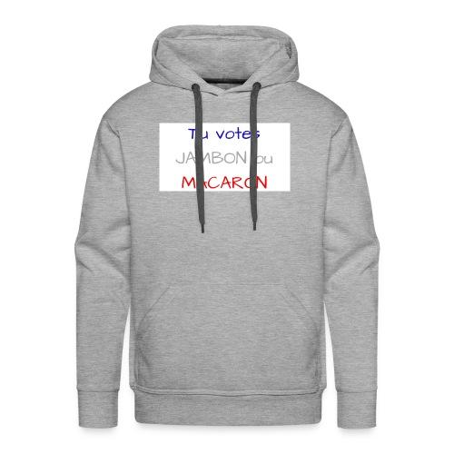 Tu votes JAMBON ou MACARON - Sweat-shirt à capuche Premium pour hommes