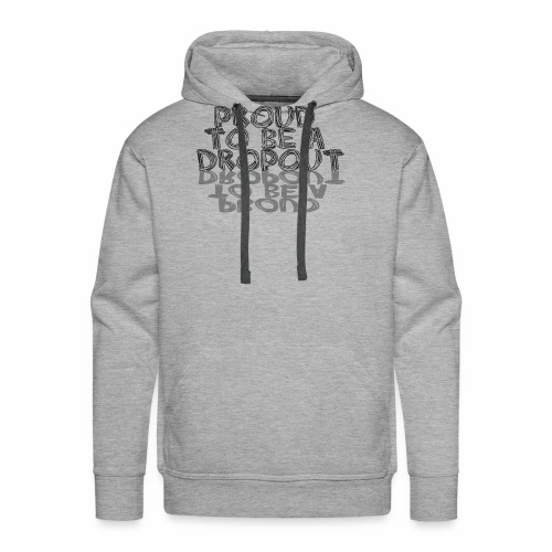 Proud to be a dropout - Mannen Premium hoodie