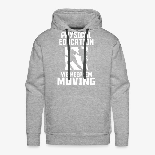 Physical Education We keep'em moving - Sudadera con capucha premium para hombre
