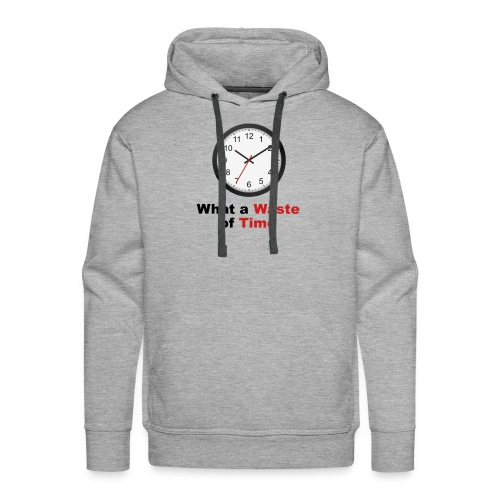 What a Waste of Time - Men's Premium Hoodie