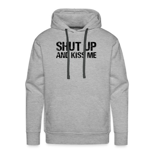 Shut up and kiss me - Men's Premium Hoodie