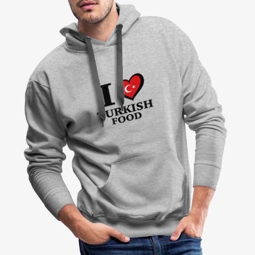 i love turkish food - Turkey Türkei Türkiye SHIRT - Männer Premium Hoodie