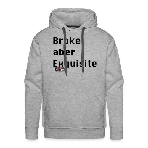Broke aber Exquisite - Männer Premium Hoodie