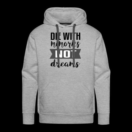 Die With Memories Not Dreams - Männer Premium Hoodie