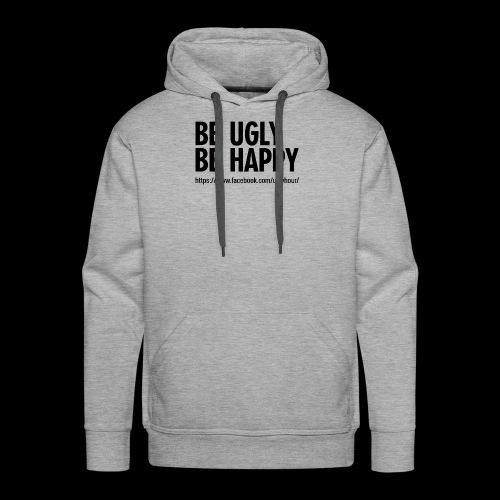 BE UGLY BE HAPPY - Männer Premium Hoodie