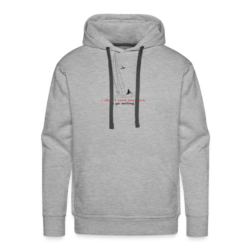 i don´t care anymore i go sailing - Männer Premium Hoodie