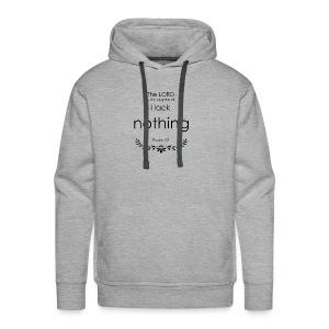 the lord is my shepherd, I lack nothing t-shirt - Men's Premium Hoodie