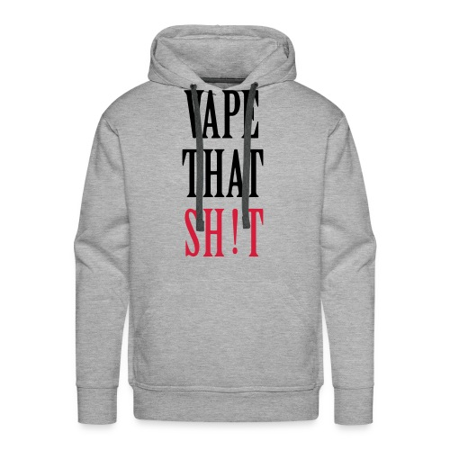 Vape That Sh!t - Männer Premium Hoodie