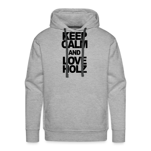 KEEP CALM AND LOVE HOLZ - Männer Premium Hoodie