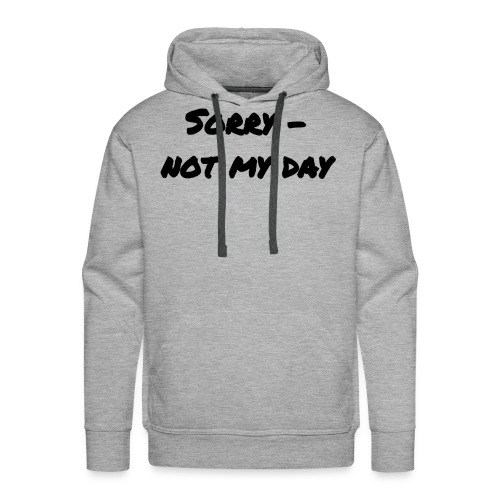 Sorry - not my day - Männer Premium Hoodie