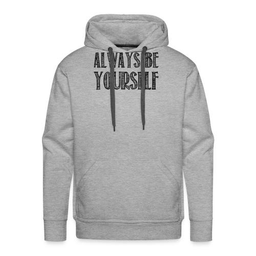 Always be yourself - Sweat-shirt à capuche Premium pour hommes