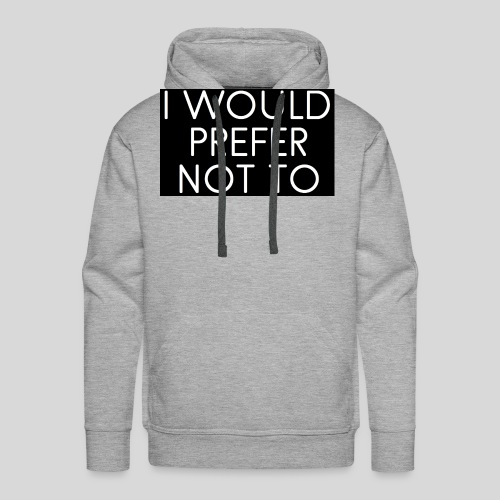 I would prefer not to - Männer Premium Hoodie