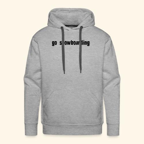 go snowboarding t-shirt geschenk idee - Männer Premium Hoodie