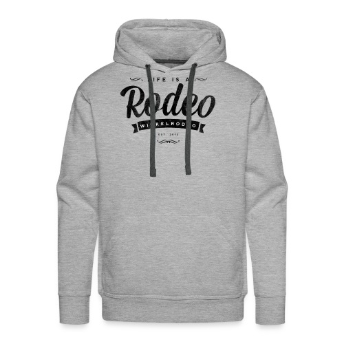 Life is a Rodeo - ride it! - Männer Premium Hoodie