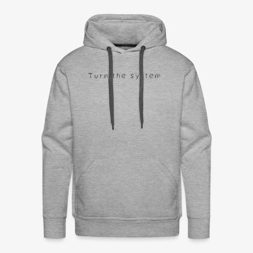 Turn the System - Männer Premium Hoodie