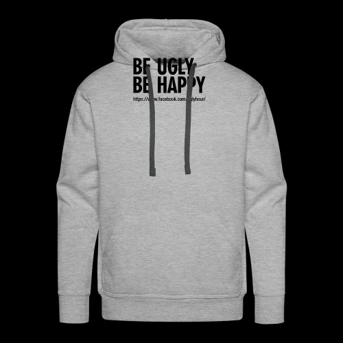 BE UGLY BE HAPPY - Männer Premium Hoodie