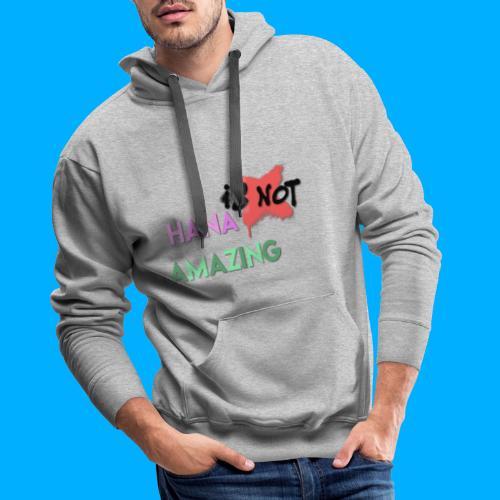 Hana Is Not Amazing T-Shirts - Men's Premium Hoodie