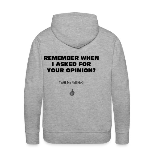Remmber I asked for your opinion - Männer Premium Hoodie