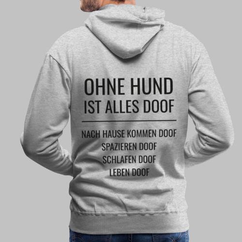 OHNE HUND IST ALLES DOOF - Black Edition - Männer Premium Hoodie