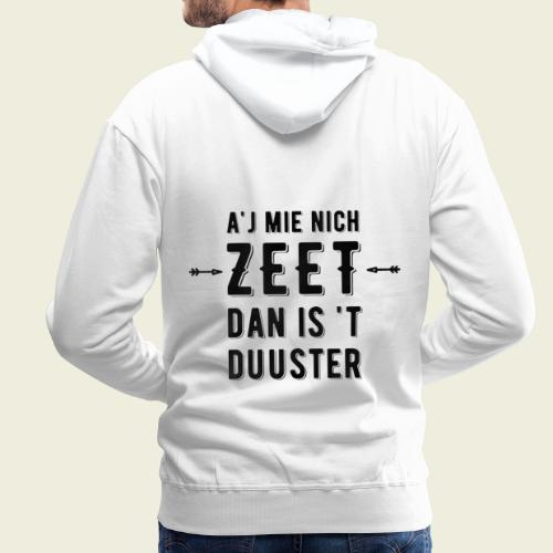 A'j mie nich zeet dan is 't duuster - Mannen Premium hoodie