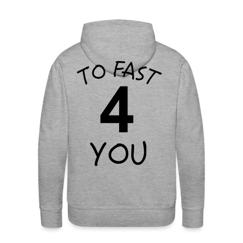To Fast 4 You - Männer Premium Hoodie